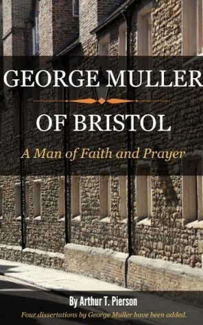 George Muller of Bristol - A Man of Faith and Prayer  by  Arthur Pierson
