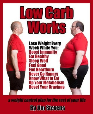 Low Carb Works - A weight control plan for the rest of your life Jim Stevens