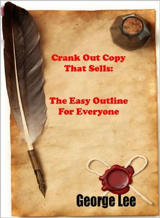 Crank Out Copy That Sells: The Easy Outline for Everyone George Lee
