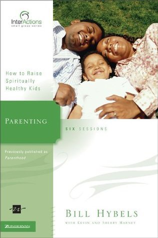 Parenting: How to Raise Spiritually Healthy Kids  by  Bill Hybels