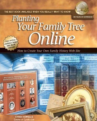 Planting Your Family Tree Online: How to Create Your Own Family History Web Site  by  Cyndi Howells