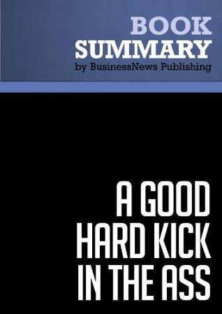 Summary: A Good Hard Kick in the Ass - Rob Adams: Basic Training For Entrepreneurs BusinessNews Publishing