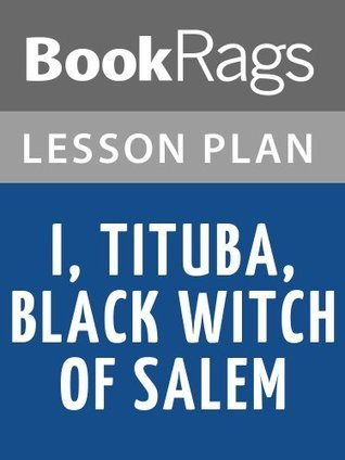 I, Tituba, Black Witch of Salem  by  Maryse Conde Lesson Plans by BookRags