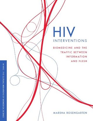 HIV Interventions: Biomedicine and the Traffic Between Information and Flesh Marsha Rosengarten