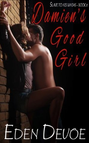 Damiens Good Girl (Slave To His Whims - Book 1)  by  Eden Devoe