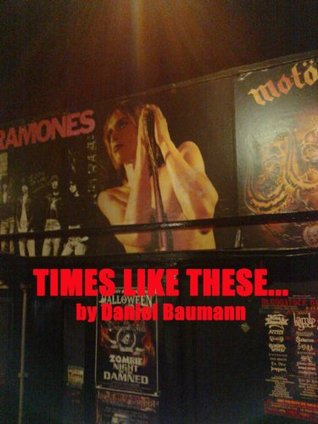 Times Like These...  by  Daniel Baumann