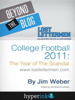 College Football 2011: The Year of the Scandal  by  Jim Weber (College Football Expert)