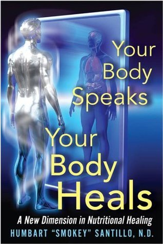Your Body Speaks--Your Body Heals Humbart Smokey Santillo