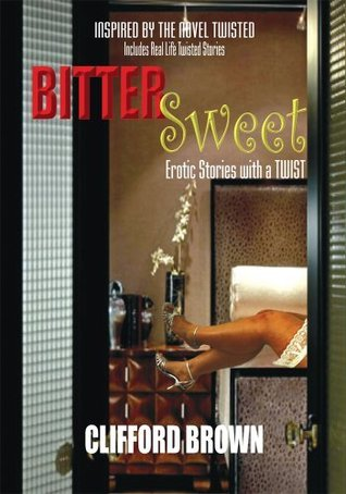 Bitter Sweet: Erotic Stories with a TWIST  by  Clifford Brown