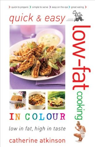 Quick and Easy Low-fat Cooking in Colour: Low in Fat, High in Taste  by  Catherine Atkinson