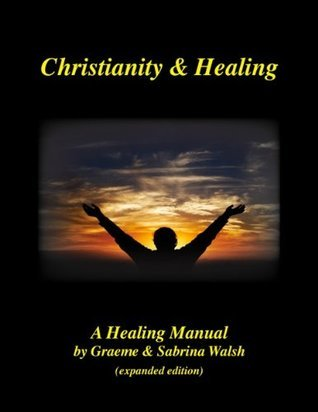 Christianity and Healing Graeme Walsh