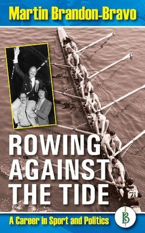 Rowing Against the Tide  - A career in sport and politics  by  Martin Brandon-Bravo