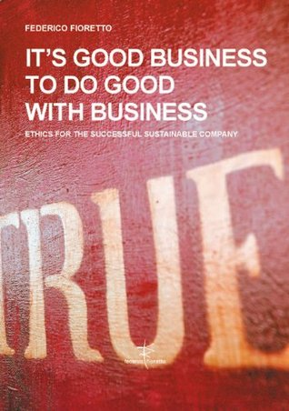 Its good business to do good with business  by  Federico Fioretto