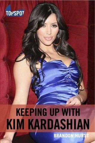 Keeping Up With Kim Kardashian  by  Brandon Hurst