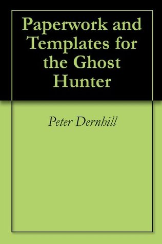 Paperwork and Templates for the Ghost Hunter Peter Dernhill