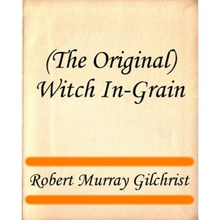 (The Original) Witch In-Grain Robert Murray Gilchrist