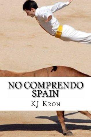 No Comprendo Spain Part II  by  K.J. Kron