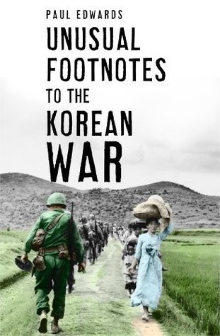 Unusual Footnotes to the Korean War Paul M. Edwards
