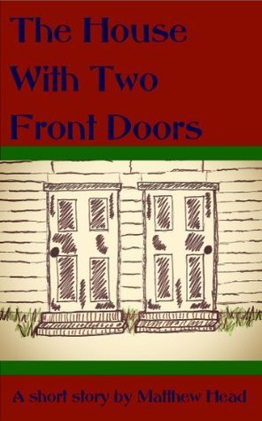 The House With Two Front Doors  by  Matthew  Head