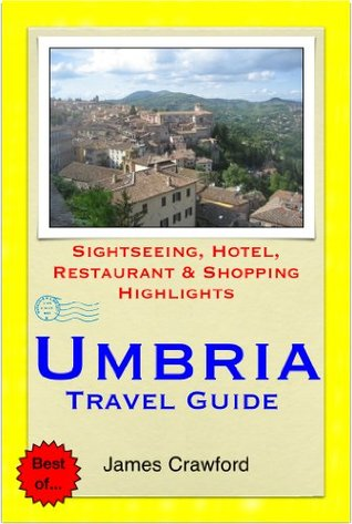 Umbria, Italy Travel Guide - Sightseeing, Hotel, Restaurant & Shopping Highlights  by  James Crawford