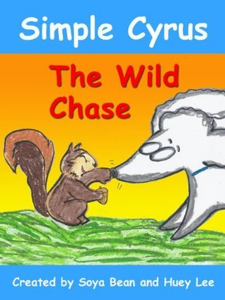 Simple Cyrus - The Wild Chase (Simple Cyrus Series)  by  Huey Lee
