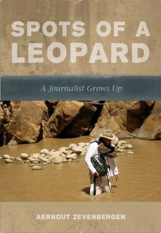 Spots Of A Leopard - a journalist grows up Aernout Zevenbergen