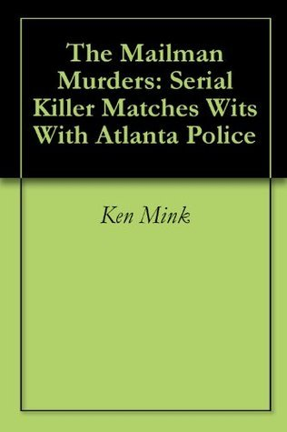 The Mailman Murders: Serial Killer Matches Wits With Atlanta Police Ken Mink
