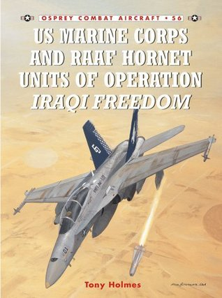 US Marine Corps and RAAF Hornet Units of Operation Iraqi Freedom: 56  by  Tony Holmes