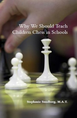 Why We Should Teach Children Chess in Schools  by  Mat Stephanie Sundberg