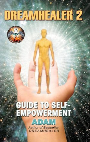 DreamHealer 2 - A Guide to Healing and Self-Empowerment: Ebook  by  Adam McLeod