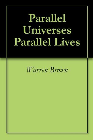 Parallel Universes Parallel Lives  by  Warren Brown