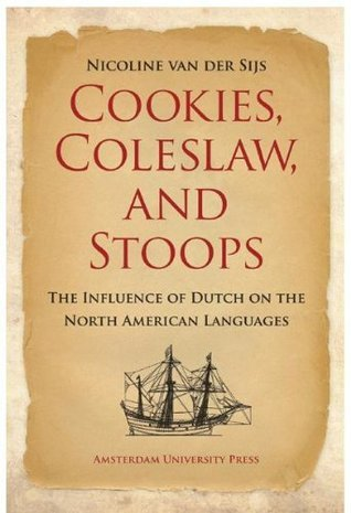 Cookies, Coleslaw, and Stoops : The Influence of Dutch on the North American Languages Nicoline van der Sijs