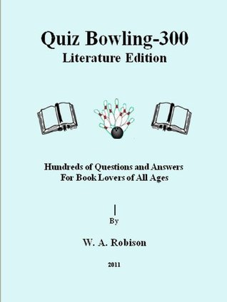 Quiz Bowling - 300: Literature Edition W.A.. Robison