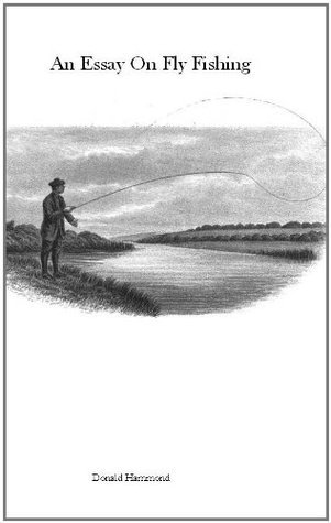 An Essay On Fly Fishing Donald Hammond