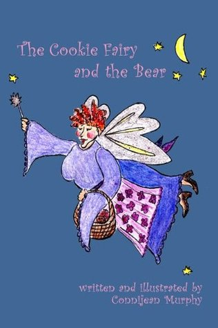 The Cookie Fairy and the Bear Connijean Murphy