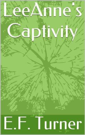 LeeAnnes Captivity  by  E.F. Turner