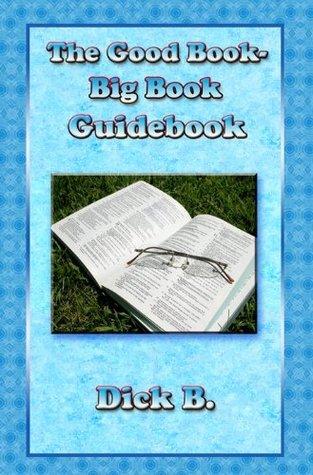 The Good Book - Big Book Guide Book Dick B.