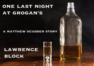 One Last Night at Grogans  by  Lawrence Block