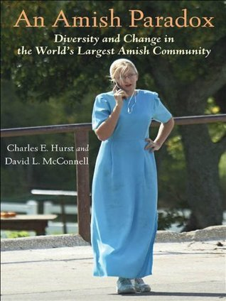 An Amish Paradox: Diversity and Change in the Worlds Largest Amish Community (Young Center Books in Anabaptist and Pietist Studies) Charles E. Hurst