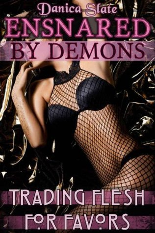 Ensnared  by  Demons: Trading Flesh for Favors by Danica Slate