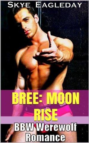 Bree: Moon Rise (BBW Werewolf Romance) (BBW Paranormal Adult Romance) Skye Eagleday
