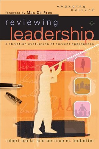 Reviewing Leadership (Engaging Culture): A Christian Evaluation of Current Approaches  by  Robert J. Banks