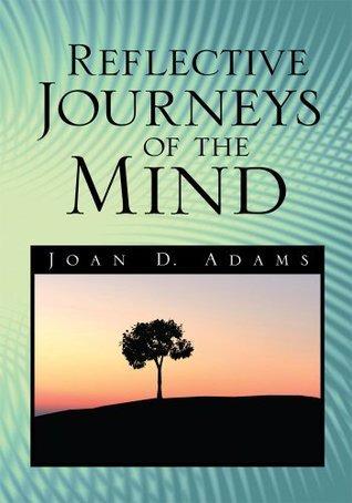 Reflective Journeys of the Mind Joan D. Adams
