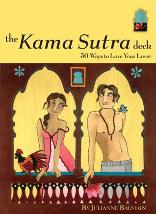 The Kama Sutra Deck: 50 Ways to Love Your Lover  by  Julianne Balmain