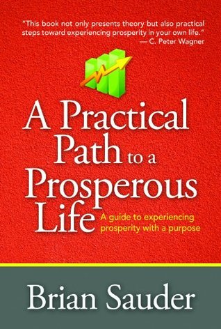 A Practical Path to a Prosperous Life  by  Brian Sauder