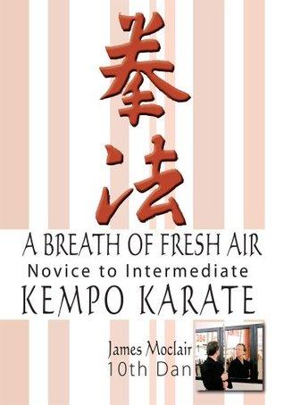 A Breath Of Fresh Air : Kempo Karate Novice to Intermediate  by  James Moclair