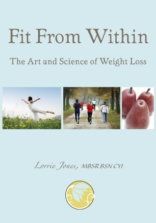 Fit From Within: The Art and Science of Weight Loss [Article]  by  Lorrie Jones