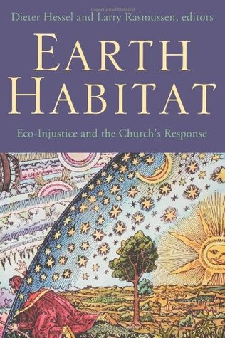 Earth Habitat: Eco-injustice and the Churchs Response  by  Dieter Hessel