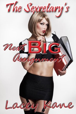 The Sexretarys Next Big Assignment (The Sexretarys Adventures, #2)  by  Lacey Kane