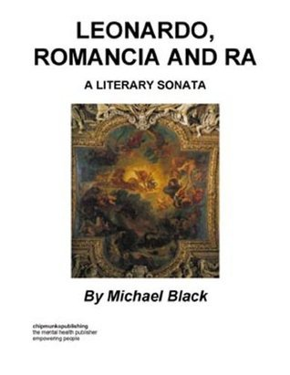Leonardo, Romancia and Ra : A Literary Sonata Michael Black